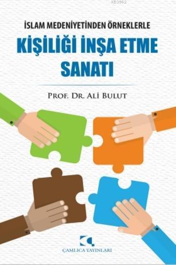 Kişiliği İnşa Etme Sanatı; İslam Medeniyetinden Örneklerle