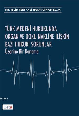 Türk Medeni Hukukunda Organ ve Doku Nakline İlişkin Bazı Hukuki Sorunlar Üzerine Bir Deneme