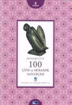 İstanbul'un 100 Çini ve Seramik Sanatısı; İstanbul'un Yüzleri Serisi 19