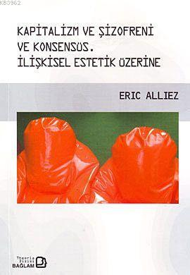Kapitalizm ve Şizofreni ve Konsensüs; Capitalism and Schizophrenia and Consensus