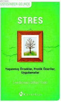 Stres; Yaşanmış Örnekler - Pratik Öneriler - Uygulamalar