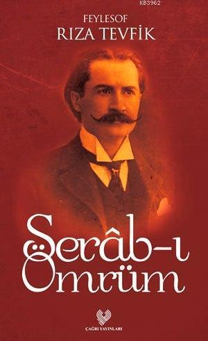 Serâb-ı Ömrüm; Osmanlı Türkçesi aslı ile birlikte, sözlükçeli