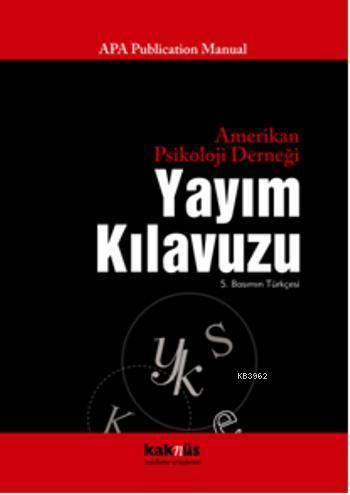 Amerikan Psikoloji Derneği Yayım Klavuzu; (APA Yazım Kılavuzu ve APA Yazım Kuralları )