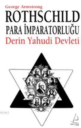 Rothschild Para İmparatorluğu; Derin Yahudi Devleti