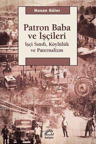 Patron Baba ve İşçileri; İşçi Sınıfı, Köylülük ve Paternalizm