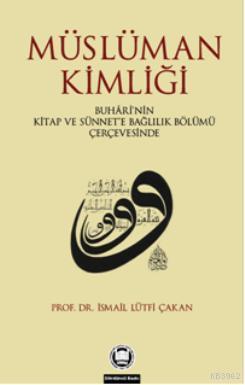 Müslüman Kimliği; Buhârînin Kitap Ve Sünnete Bağlılık Bölümü Çerçevesinde