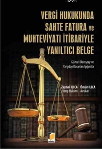 Vergi Hukukunda Sahte Fatura Ve Muhteviyatı İtibariyle Yanıltıcı Belge; Güncel Danıştay ve Yargıtay Kararları Işığında