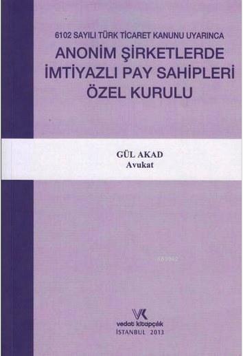 Anonim Şirketlerde İmtiyazlı Pay Sahipleri Özel Kurulu; 6102 Sayılı Türk Ticaret Kanunu Uyarınca