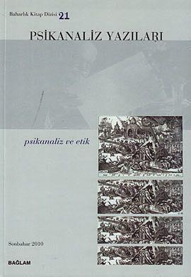 Psikanaliz Yazıları 21; Psikanaliz ve Etik