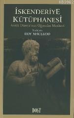 İskenderiye Kütüphanesi;  Antik Dünya'nın Öğrenim Merkezi