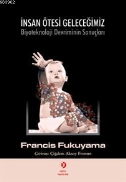 İnsan Ötesi Geleceğimiz; Biyoteknoloji Devriminin Sonuçları