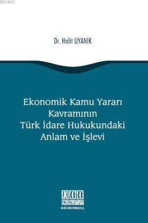 Ekonomik Kamu Yararı Kavramının Türk İdare Hukukundaki Anlam ve İşlevi