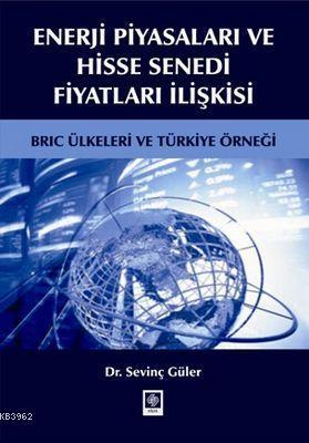 Enerji Piyasaları ve Hisse Senedi Fiyatları İlişkisi; BRIC Ülkeleri ve Türkiye Örneği