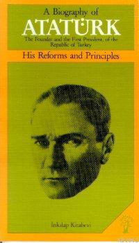 A Biography of Atatürk; His Reforms and Principles