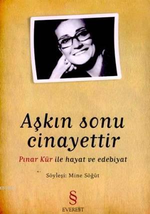 Aşkın Sonu Cinayettir; Pınar Kür İle Hayat ve Edebiyat