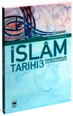 İslâm Tarihi 3; Osmanlı Padişahları ve 20. Yüzyılda İslâm Dünyası