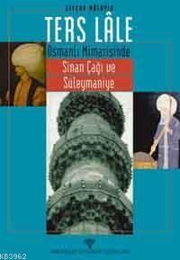 Ters Lâle; Osmanlı Mimarisinde Sinan Çağı ve Süleymaniye