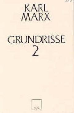 Grundrisse 2; Ekonomi Politiğin Eleştirisinin Temelleri