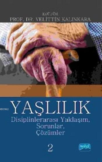Yaşlılık; Disiplinlerarası Yaklaşım Sorunlar Çözümler 2