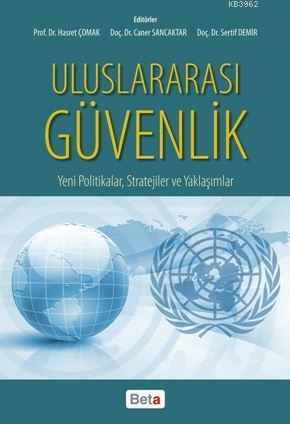Uluslararası Güvenlik; Yeni Politikalar, Stratejiler ve Yaklaşımlar