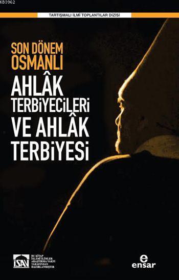 Son Dönem Osmanlı Ahlâk Terbiyecileri ve Ahlâk Terbiyesi