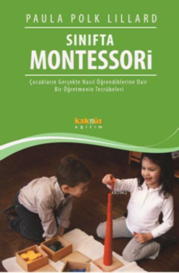 Sınıfta Montessori; Çocukların Gerçekte Nasıl Öğrendiklerine Dair Bir Öğretmenin Tecrübeleri