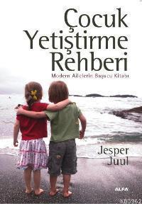 Çocuk Yetiştirme Rehberi; Modern Ailelerin Başucu Kitabı