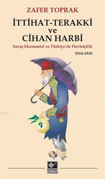 İttihat-Terakki ve Cihan Harbi; Savaş Ekonomisi ve Türkiye'de Devletçilik 1914-1918