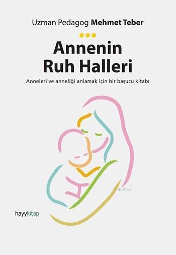 Annenin Ruh Halleri; Anneleri ve Anneliği Anlamak İçin Bir Başucu Kitabı