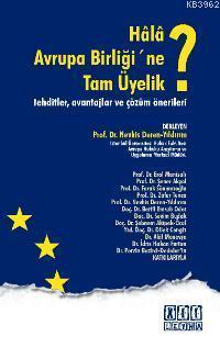 Hâlâ Avrupa Birliği'ne Tam Üyelik?; Tehditler, Avantajlar ve Çözüm Önerileri