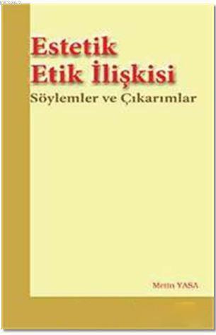 Estetik Etik İlişkisi; Söylemler ve Çıkarımlar