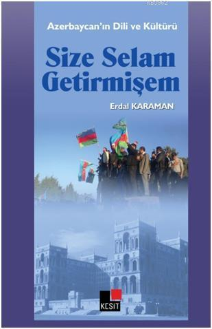 Size Selam Getirmişem; Azerbaycan'ın Dili ve Kültürü