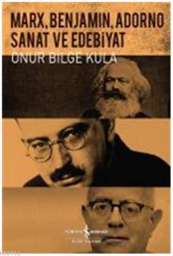 Marx, Benjamin, Adorno; Sanat ve Edebiyat