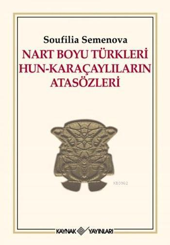 Nart Boyu Türkleri Hun - Karaçaylıların Atasözleri