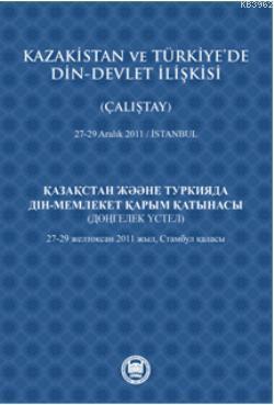 Kazakistan ve Türkiye'de Din - Devlet İlişkisi (Çalıştay); 27-29 Aralık 2011 - İstanbul