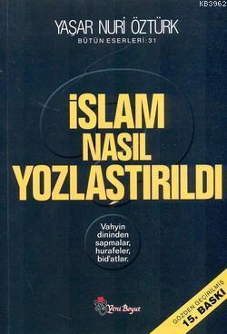 İslam Nasıl Yozlaştırıldı; Vahyin Dininden Sapmalar, Hurafeler, Bid'atlar Bütün Eserleri 31