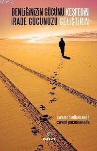 Benliğinizin Gücünü Keşfedin; İrade Gücünüzü Geliştirin