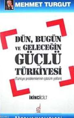 Dün, Bugün ve Geleceğin Güçlü Türkiyesi (2 Cilt)