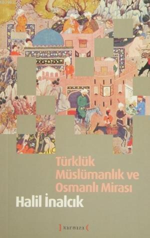 Türklük Müslümanlık ve Osmanlı Mirası