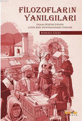Filozofların Yanılgıları; İslam Düşüncesinin Latin Latin Dünyasındaki Etkileri
