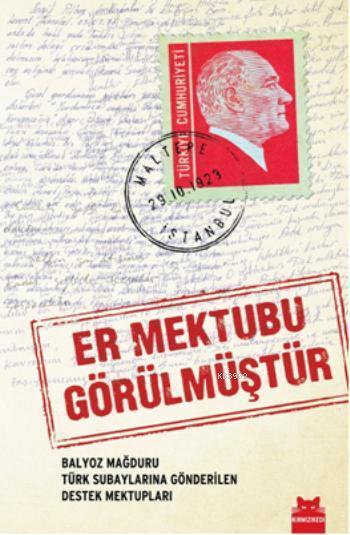 Er Mektubu Görülmüştür; Balyoz Mağduru Türk Subaylarına Gönderilen Destek Mektupları