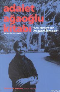 Adalet Ağaoğlu Kitabı; Sen Türkiye'nin En Güzel Kazasısın