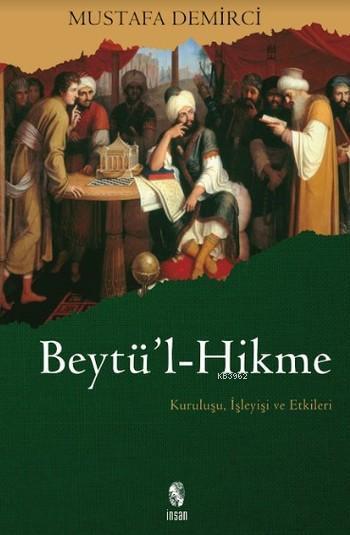 Beytü'l-Hikme; Kuruluşu, İşleyişi ve Etkileri