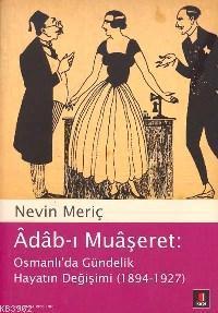 Âdâb-ı Muâşeret; Osmanlı´da Gündelik Hayatın Değişimi (1894-1927)