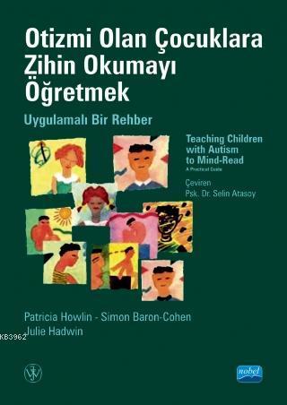 Otizmi Olan Çocuklara Zihin Okumayı Öğretmek; Uygulamalı Bir Rehber-Teaching Children With Autısm To Mind-Read-Read A Practical Guide