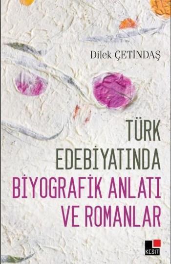 Türk Edebiyatında Biyografik Anlatı ve Romanlar