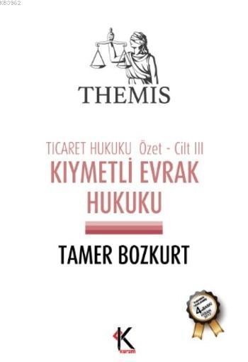 Themis Kıymetli Evrak Hukuku; Ticaret Hukuku Özet Cilt: 3