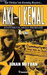 Akl-ı Kemal 4.Cilt; Atatürk'ün Akıllı Projeleri