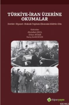 Türkiye-İran Üzerine Okumalar Devlet-Siyaset- Hukuk-Toplum-Ekonomi-Kültür-Din