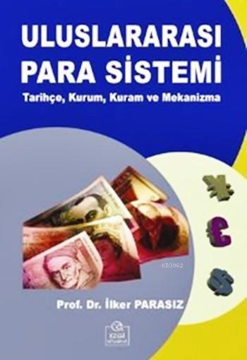 Uluslararası Para Sistemi; Tarihçe, Kurum, Kuram ve Mekanizma